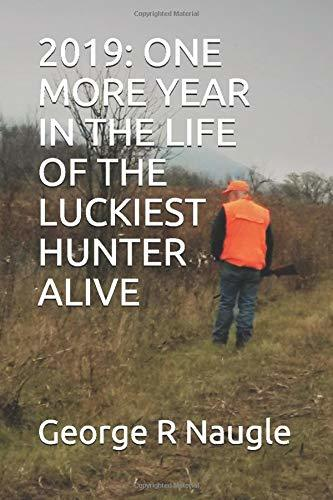 2019- One More Year In The Life Of The Luckiest Hunter Alive