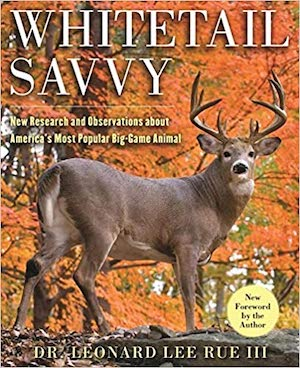 Whitetail Savvy by Leonard Lee Rue - Author of many of the best deer hunting booksor of